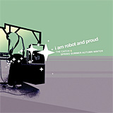 I Am Robot And Proud / The Catch & Spring Summer Autumn Winter