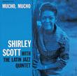 SHIRLEY SCOTT WITH THE LATIN JAZZ QUINTET / MUCHO, MUCHO