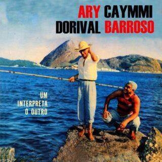 Ary Barroso e Dorival Caymmi - Um Interpreta o Outro